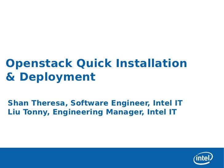 Openstack Quick Installation& DeploymentShan Theresa, Software Engineer, Intel ITLiu Tonny, Engineering Manager, Intel IT