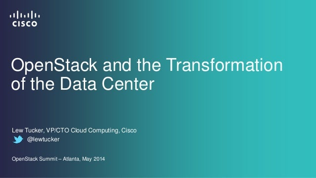 OpenStack and the Transformation of the Data Center Lew Tucker, VP/CTO Cloud Computing, Cisco @lewtucker OpenStack Summit ...