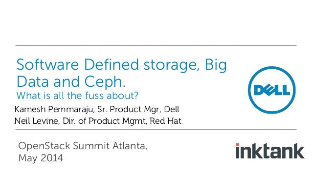 Software Defined storage, Big Data and Ceph. What is all the fuss about? Kamesh Pemmaraju, Sr. Product Mgr, Dell Neil Levi...