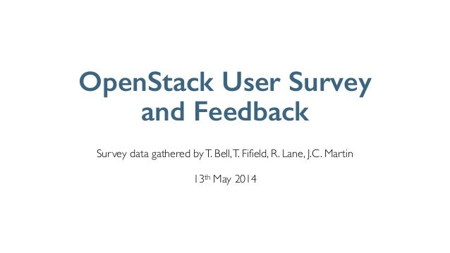 ! Survey data gathered byT. Bell,T. Fifield, R. Lane, J.C. Martin	  ! 13th May 2014 OpenStack User Survey and Feedback