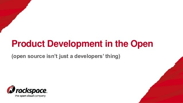 (open source isn't just a developers' thing) Product Development in the Open