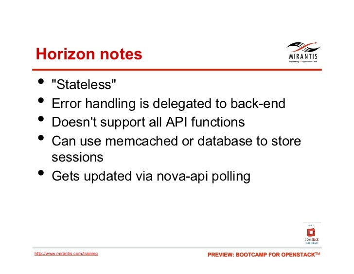"""Horizon notes • """"Stateless"""" • Error handling is delegated to back-end • Doesnt support all API functions • Can use mem..."""