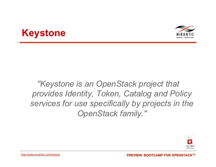 """Keystone         """"Keystone is an OpenStack project that       provides Identity, Token, Catalog and Policy       services ..."""
