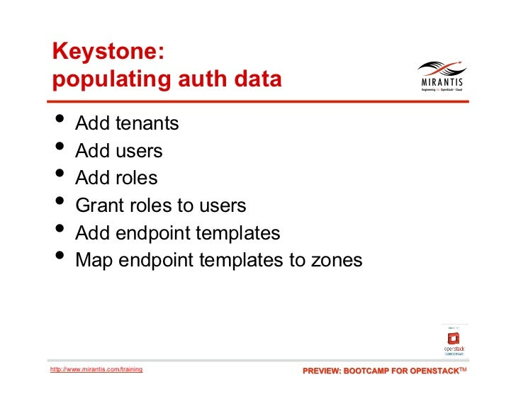 Keystone:populating auth data • Add tenants • Add users • Add roles • Grant roles to users • Add endpoint templates •...