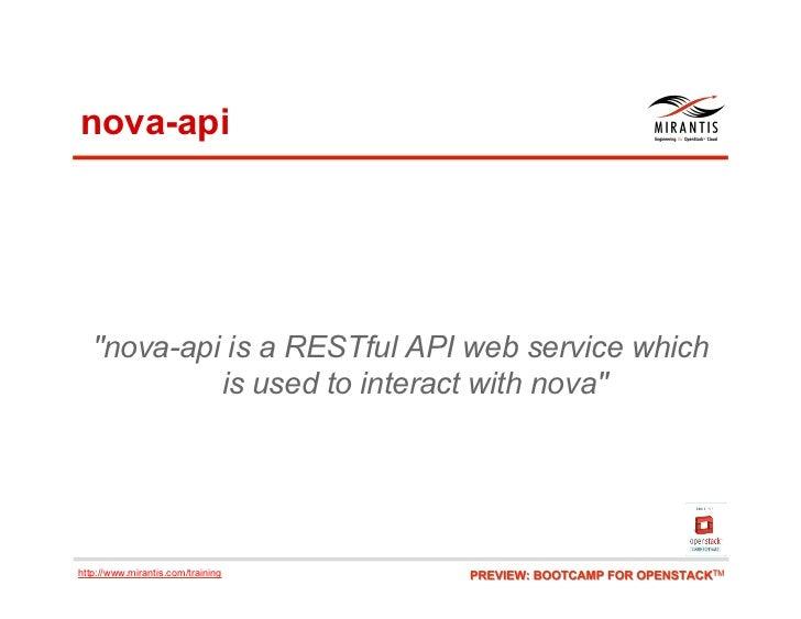 "nova-api   ""nova-api is a RESTful API web service which            is used to interact with nova""http://www.mirantis.com/t..."