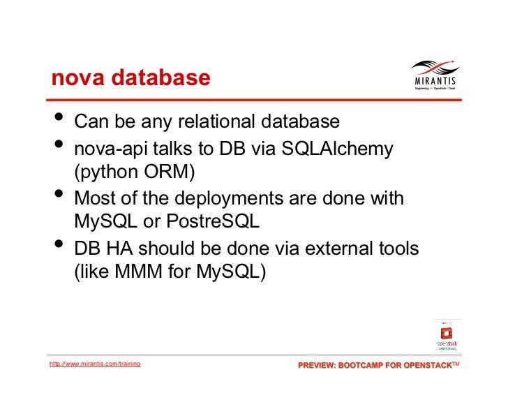 nova database • Can be any relational database • nova-api talks to DB via SQLAlchemy        (python ORM) •     Most of ...