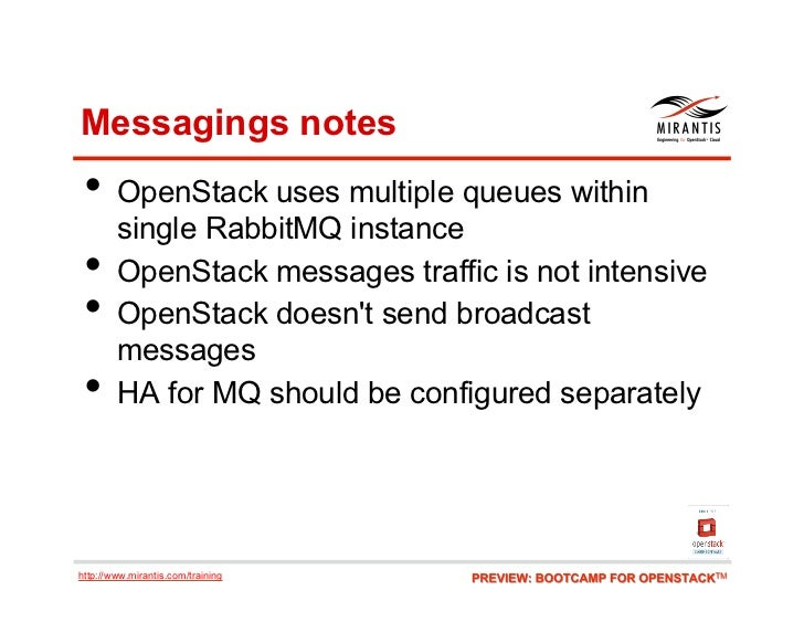 Messagings notes • OpenStack uses multiple queues within        single RabbitMQ instance •     OpenStack messages traffi...