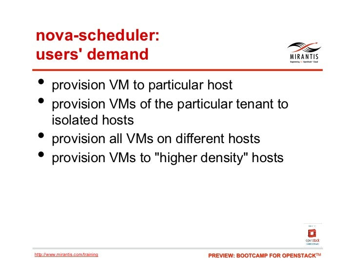 nova-scheduler:users demand • provision VM to particular host • provision VMs of the particular tenant to        isolate...