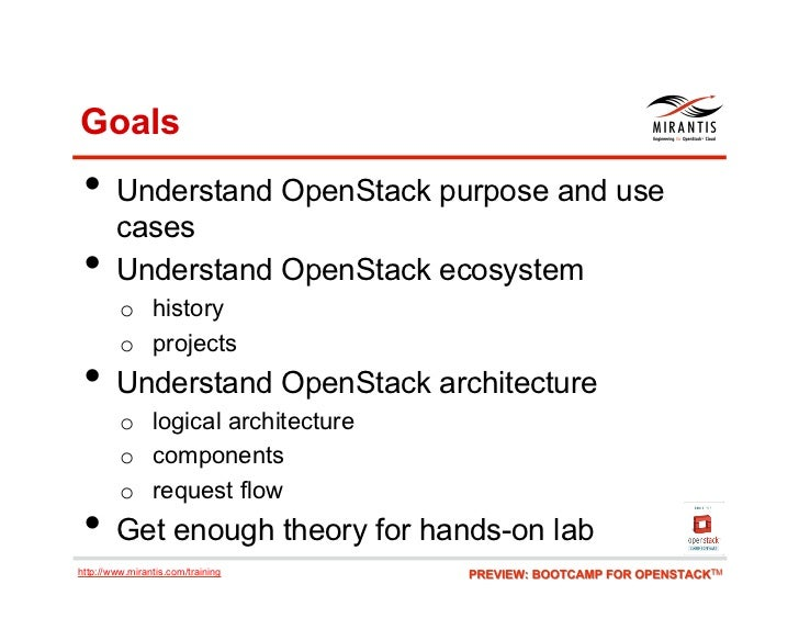 Goals • Understand OpenStack purpose and use        cases •     Understand OpenStack ecosystem         o history       ...