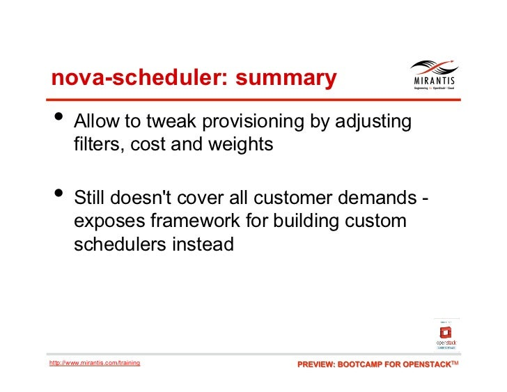 nova-scheduler: summary • Allow to tweak provisioning by adjusting        filters, cost and weights • Still doesnt cover...