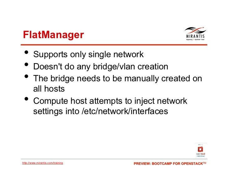 FlatManager • Supports only single network • Doesnt do any bridge/vlan creation • The bridge needs to be manually creat...