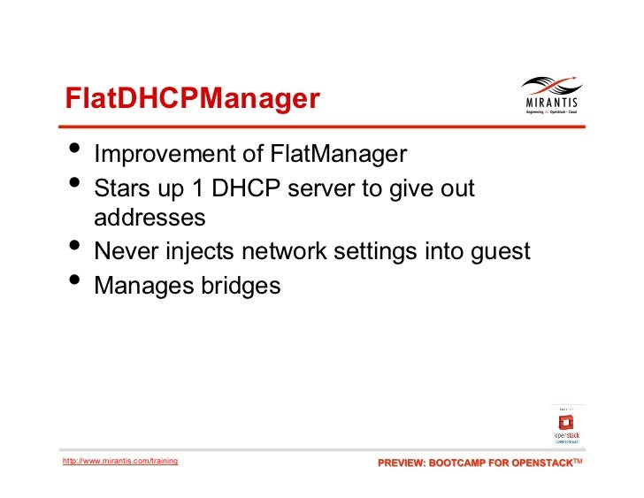 FlatDHCPManager • Improvement of FlatManager • Stars up 1 DHCP server to give out        addresses •     Never injects ...
