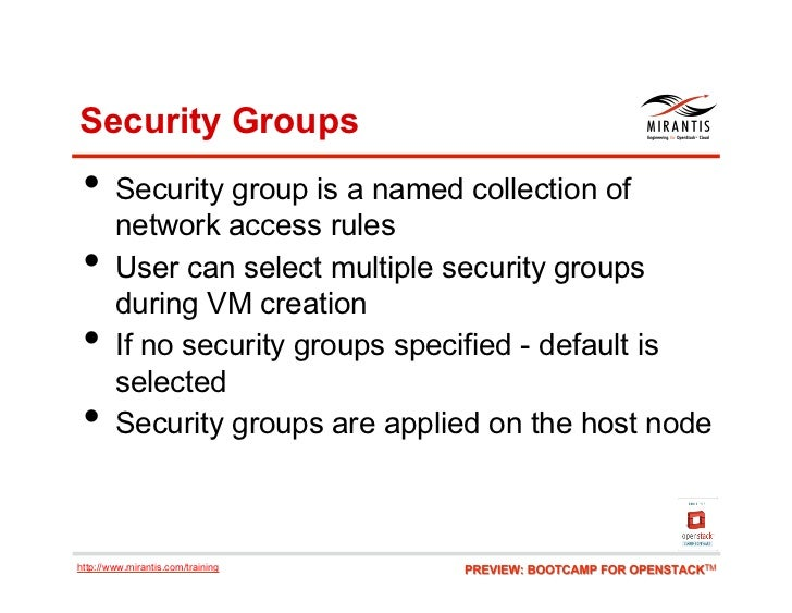 Security Groups • Security group is a named collection of        network access rules •     User can select multiple sec...