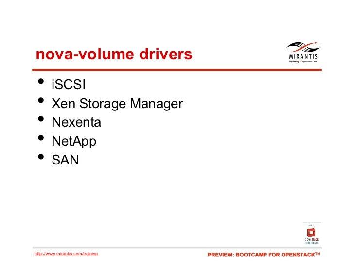 nova-volume drivers • iSCSI • Xen Storage Manager • Nexenta • NetApp • SANhttp://www.mirantis.com/training