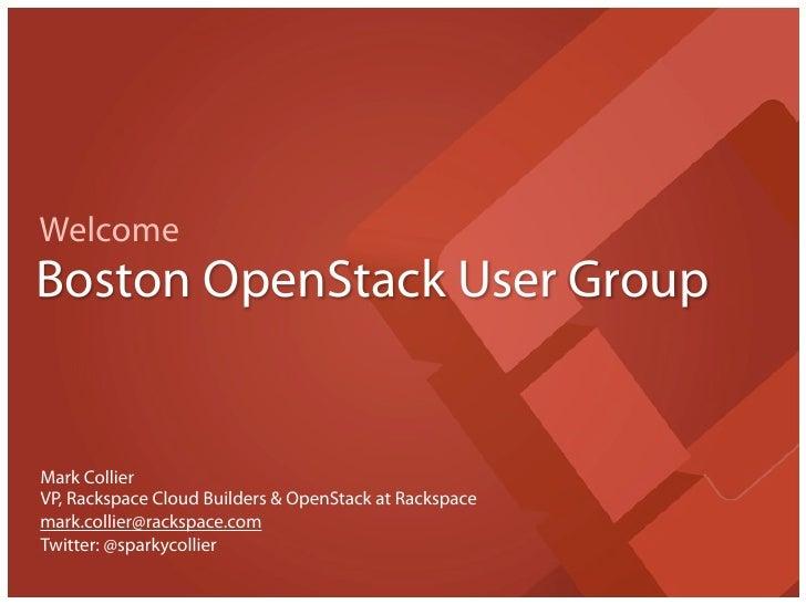 WelcomeBoston OpenStack User GroupMark CollierVP, Rackspace Cloud Builders & OpenStack at Rackspacemark.collier@rackspace....