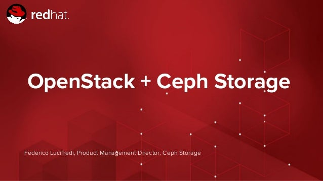 Red Hat Confidential - NDA Required OpenStack + Ceph Storage Federico Lucifredi, Product Management Director, Ceph Storage