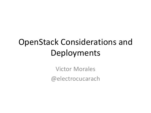 OpenStack Considerations and Deployments Victor Morales @electrocucarach