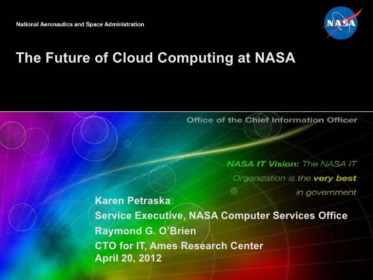 The Future of Cloud Computing at NASA          Karen Petraska          Service Executive, NASA Computer Services Office   ...