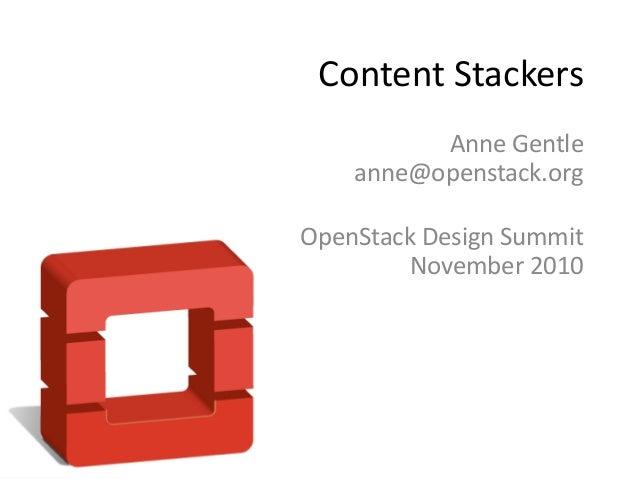 Content Stackers          Anne Gentle    anne@openstack.orgOpenStack Design Summit         November 2010