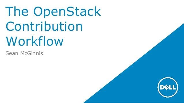 The OpenStack Contribution Workflow Sean McGinnis