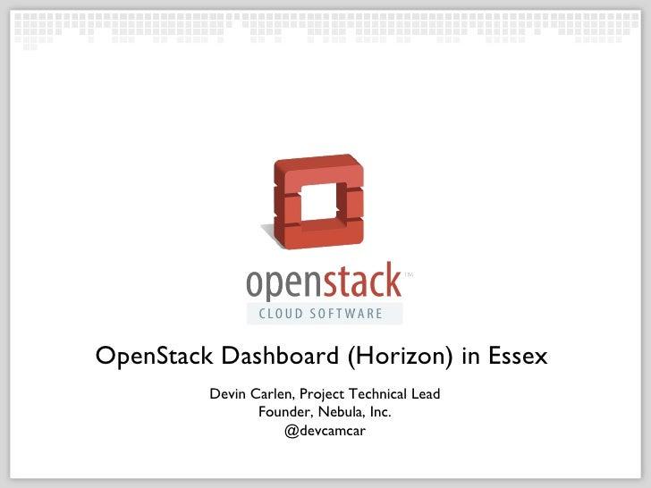 OpenStack Dashboard (Horizon) in Essex         Devin Carlen, Project Technical Lead                Founder, Nebula, Inc.  ...
