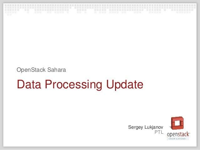 PTL Sergey Lukjanov Data Processing Update OpenStack Sahara