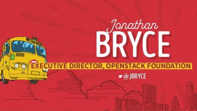 Jonathan BryceBryceEXECUTIVE DIRECTOR, OPENSTACK FOUNDATION @JBRYCE