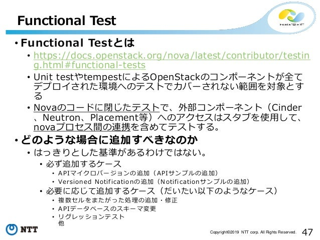 47Copyright©2019 NTT corp. All Rights Reserved. • Functional Testとは • https://docs.openstack.org/nova/latest/contributor/t...