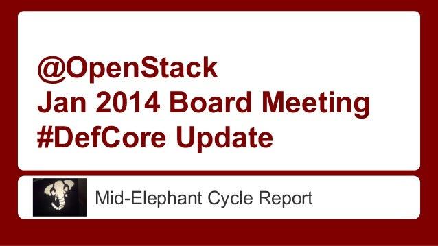 @OpenStack Jan 2014 Board Meeting #DefCore Update Mid-Elephant Cycle Report
