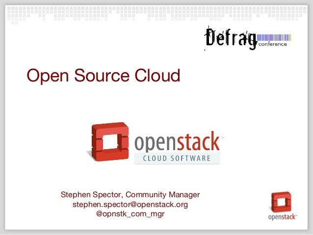 + Stephen Spector, Community Manager stephen.spector@openstack.org @opnstk_com_mgr Open Source Cloud
