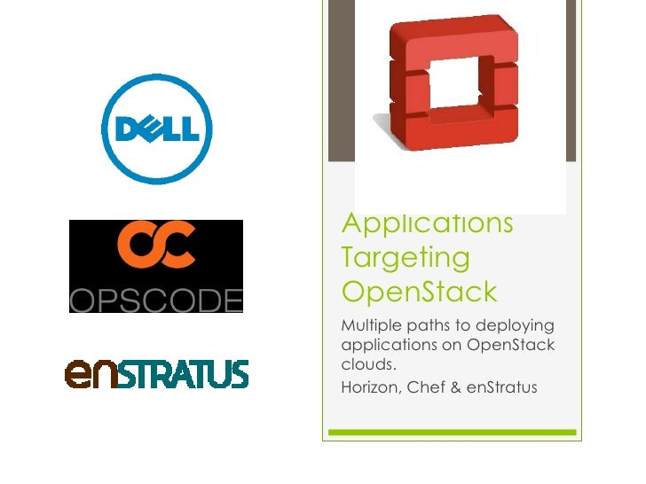 ApplicationsTargetingOpenStackMultiple paths to deployingapplications on OpenStackclouds.Horizon, Chef & enStratus