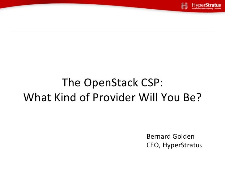 The	  OpenStack	  CSP:	  What	  Kind	  of	  Provider	  Will	  You	  Be?	                                       Bernard	  G...