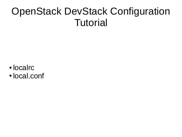 OpenStack DevStack Configuration Tutorial ● localrc ● local.conf