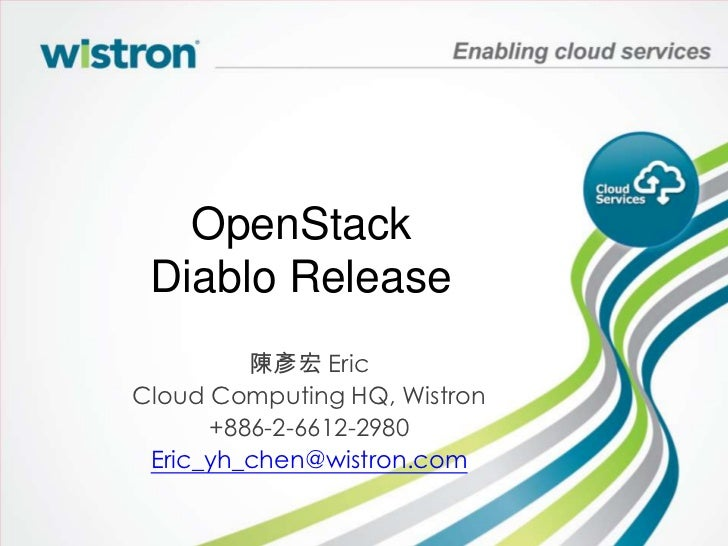 OpenStack Diablo Release         陳彥宏 EricCloud Computing HQ, Wistron      +886-2-6612-2980 Eric_yh_chen@wistron.com