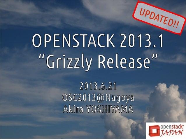 """OPENSTACK 2013.1""""Grizzly Release""""2013.6.21OSC2013@NagoyaAkira YOSHIYAMAUPDATED!!"""