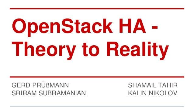 OpenStack HA - Theory to Reality GERD PRÜßMANN SHAMAIL TAHIR SRIRAM SUBRAMANIAN KALIN NIKOLOV