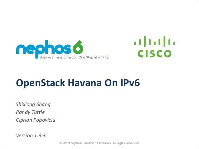 OpenStack  Havana  On  IPv6 Shixiong  Shang   Randy  Tuttle   Ciprian  Popoviciu    ! Version  1.9.3 ©...