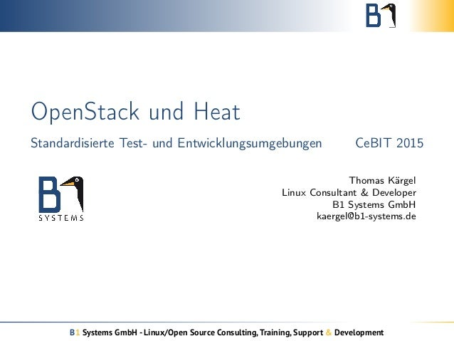 OpenStack und Heat Standardisierte Test- und Entwicklungsumgebungen CeBIT 2015 Thomas Kärgel Linux Consultant & Developer ...