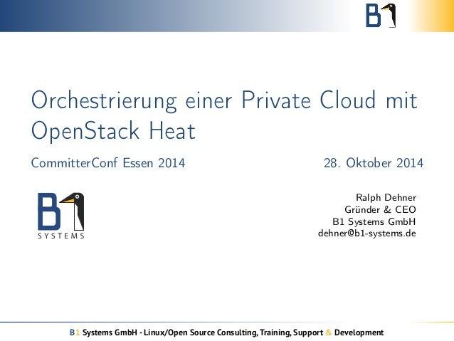 Orchestrierung einer Private Cloud mit  OpenStack Heat  CommitterConf Essen 2014 28. Oktober 2014  Ralph Dehner  Gründer &...