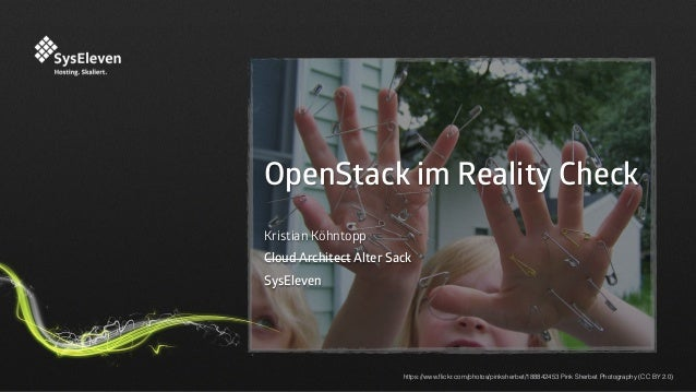 OpenStack im Reality Check Kristian Köhntopp Cloud Architect Alter Sack SysEleven https://www.flickr.com/photos/pinksherbet...