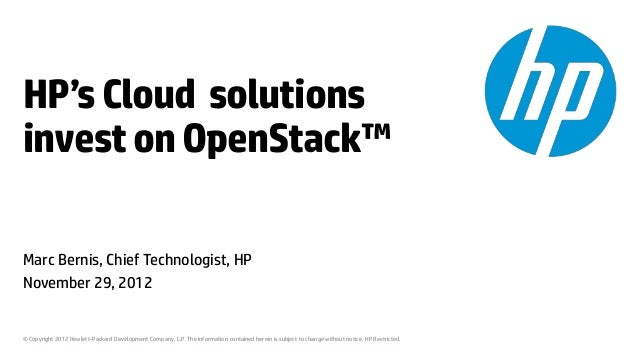 HP's Cloud solutionsinvest on OpenStack™Marc Bernis, Chief Technologist, HPNovember 29, 2012© Copyright 2012 Hewlett-Packa...