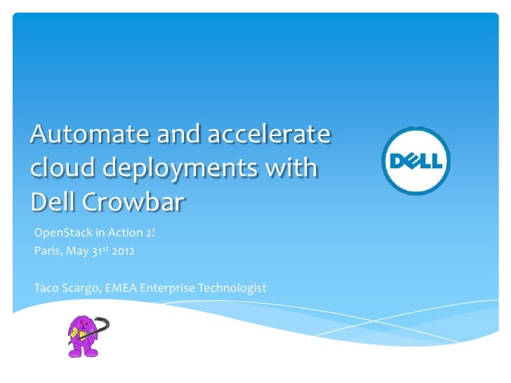 Automate and acceleratecloud deployments withDell CrowbarOpenStack in Action 2!Paris, May 31st 2012Taco Scargo, EMEA Enter...