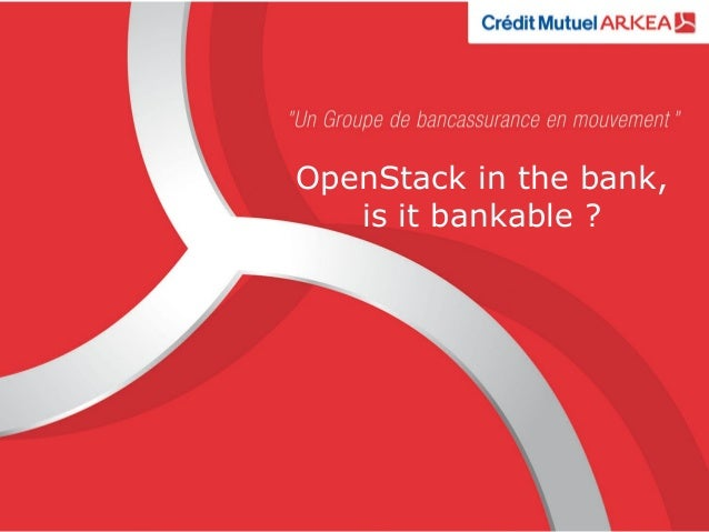 OpenStack in the bank, is it bankable ?