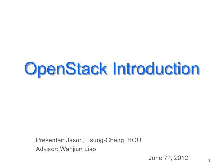 OpenStack Introduction Presenter: Jason, Tsung-Cheng, HOU Advisor: Wanjiun Liao                                      June ...
