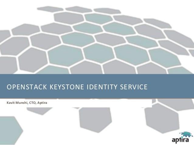 OPENSTACK KEYSTONE IDENTITY SERVICEKavit Munshi, CTO, Aptira