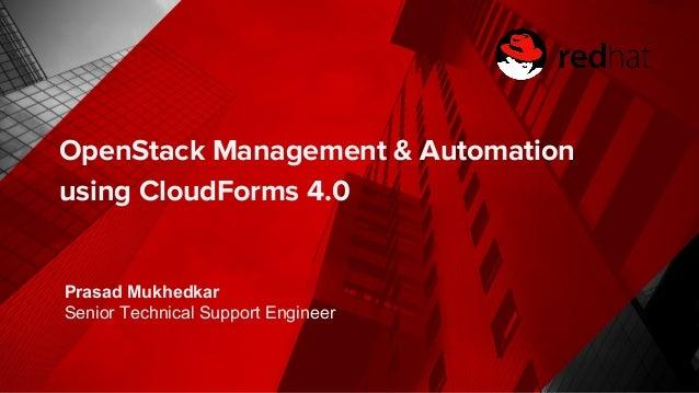 OpenStack Management & Automation using CloudForms 4.0 Prasad Mukhedkar Senior Technical Support Engineer