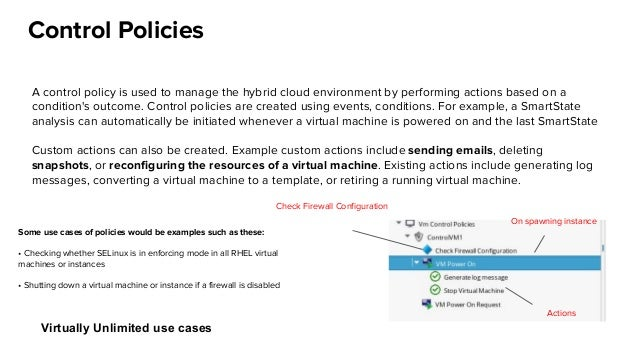 Control Policies A control policy is used to manage the hybrid cloud environment by performing actions based on a conditio...