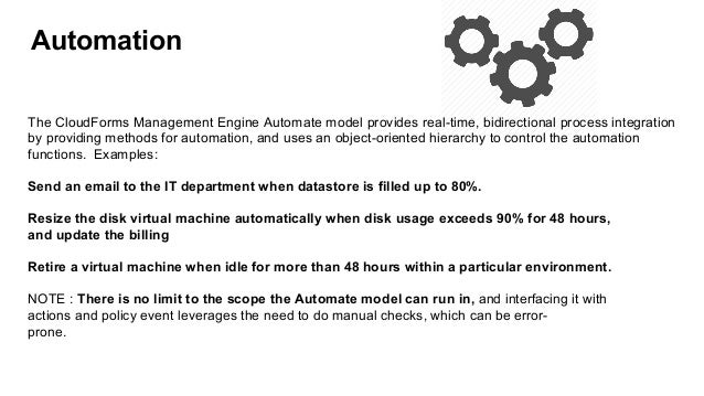 Automation The CloudForms Management Engine Automate model provides real-time, bidirectional process integration by provid...