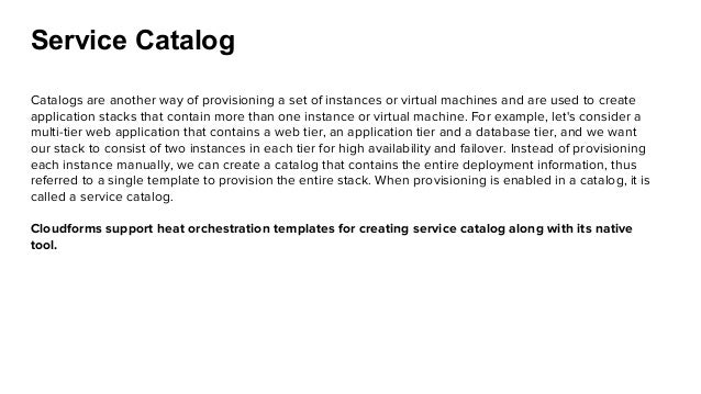 Service Catalog Catalogs are another way of provisioning a set of instances or virtual machines and are used to create app...
