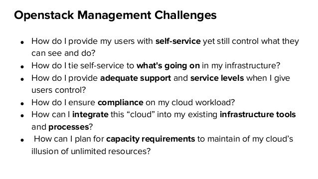 Openstack Management Challenges ● How do I provide my users with self-service yet still control what they can see and do? ...
